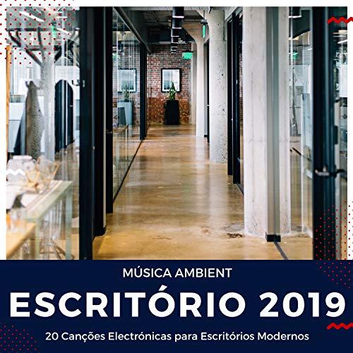 Escritório 2019 - 20 Canções Electrónicas para Escritórios Modernos, Música Ambient