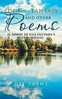 Edge of A Fantasy and Other Poems: Al Borde De Una Fantasia Y Otros Poemas (New Edition)