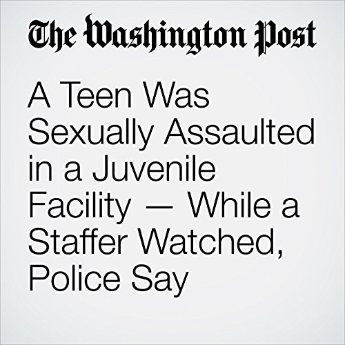 A Teen Was Sexually Assaulted in a Juvenile Facility — While a Staffer Watched, Police Say copertina