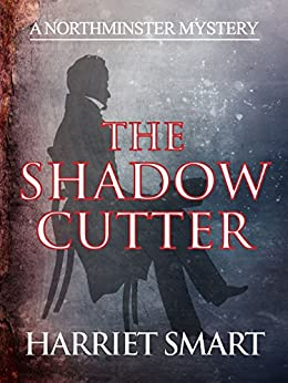 The Shadowcutter (The Northminster Mysteries Book 3) by [Harriet Smart]