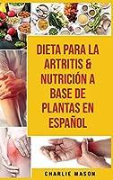 Dieta Para La Artritis & Nutrición A Base De Plantas En Español