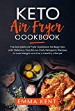 Keto Air Fryer Cookbook: The Complete Air Fryer Cookbook for Beginners with Delicious, Easy & Low-Carb Ketogenic Recipes to Lose Weight and Live a Healthy Lifestyle