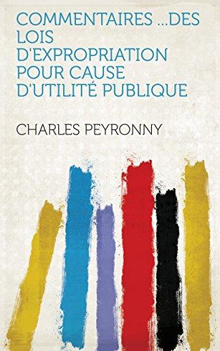 Commentaires ...des lois d'expropriation pour cause d'utilité publique (French Edition)