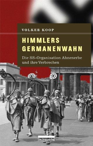 Himmlers Germanenwahn: Die SS-Organisation Ahnenerbe und ihre Verbrechen (German Edition)