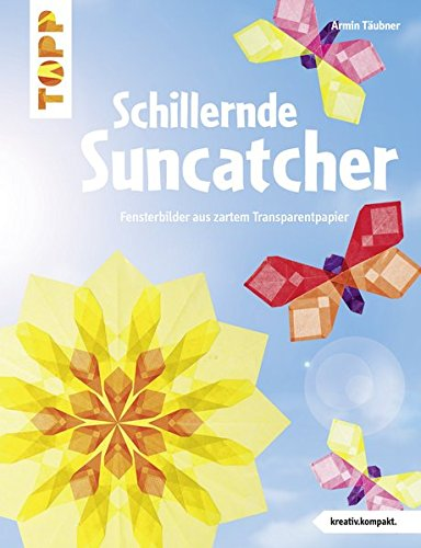 Schillernde Suncatcher (kreativ.kompakt.): Fensterbilder aus zartem Transparentpapier