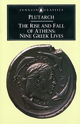 The Rise and Fall of Athens: Nine Greek Lives by Plutarch (1960-09-30)