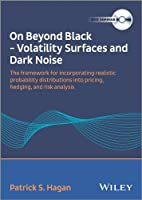 On Beyond Black: Volatility Surfaces and Dark Noise: The Framework for Incorporating Realistic Probability Distributions Into Pricing, Hedging, and Risk Analysis [DVD]