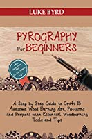 Pyrography for Beginners: A Step by Step Guide to Craft 15 Awesome Wood Burning Art, Patterns and Projects with Essential Woodburning Tools and Tips Wood Burning Book for Kids and Adults