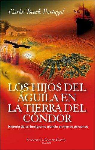 Los hijos del águila en la tierra del cóndor: Historia de un...