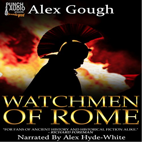 Watchmen of Rome                   By:                                                                                                                                 Alex Gough                               Narrated by:                                                                                                                                 Alex Hyde-White                      Length: 11 hrs and 31 mins     5 ratings     Overall 4.4