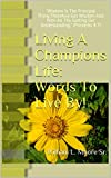 Living A Champions Life: Words To Live By!: 'Wisdom Is The Principal Thing;Therefore Get Wisdom And With All Thy Getting Get Understanding.' (Proverbs 4:7)