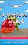 la FRAGOLINA MAGICA - vers. B da 6 anni in su: i Racconti di Zio Hoby (Italian Edition)