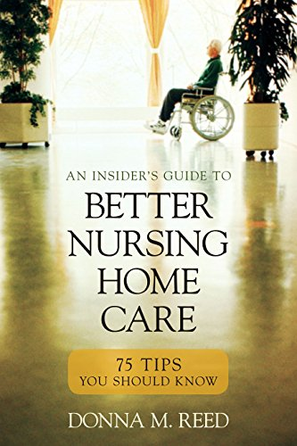 Insider's Guide to Better Nursing Home Care: 75 Tips You Should Know