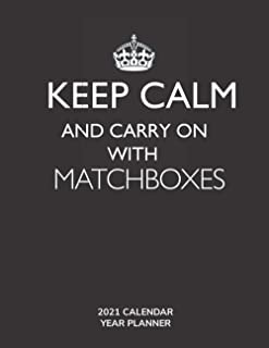 Keep Calm and Carry On with Matchboxes - 2021 Calendar Year Planner: Hobby Enthusiast and Fan - Monthly & Weekly Calendar...