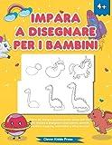 Impara a disegnare per i bambini: Un libro da disegno guidato passo passo per bambini: impara a disegnare cose carine, animali, creature magiche, automobili e altro ancora!