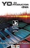 YO DJ PRODUCTOR: EL MANUAL DEFINITIVO DEL DJ PRODUCTOR (EBOOK) ('YO DJ III')