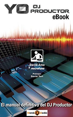 """YO DJ PRODUCTOR: EL MANUAL DEFINITIVO DEL DJ PRODUCTOR (EBOOK) (""""YO DJ III"""")"""