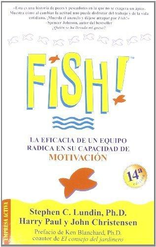 !Fish! La Eficacia de un Equipo Radica en Su Capacidad de Motivacion...