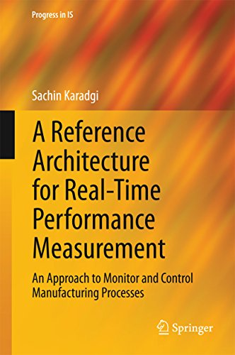 A Reference Architecture for Real-Time Performance Measurement: An Approach to Monitor and Control Manufacturing Processes (Progress in IS) (English Edition)