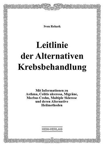 Leitlinie der Alternativen Krebsbehandlung: Mit Informationen zu Asthma, Colitis ulcerosa, Migräne, Morbus Crohn, Multiple Sklerose und deren Alternative Heilmethoden