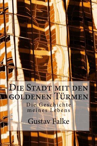 Die Stadt mit den goldenen Türmen: Die Geschichte meines Lebens