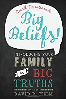 Big Beliefs!: Small Devotionals Introducing Your Family to Big Truths