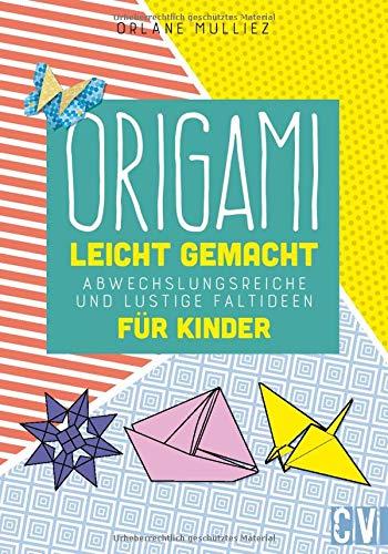 Origami leicht gemacht: Abwechslungsreiche und lustige Faltideen für Kinder: Klassische Faltideen für Kinder