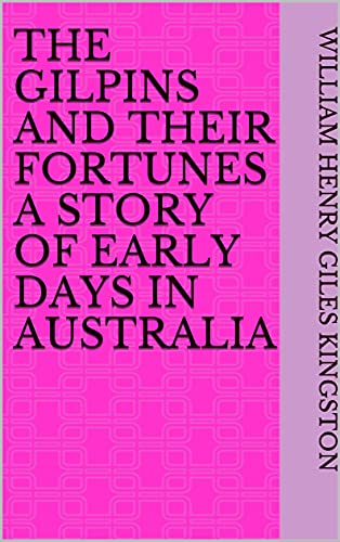 The Gilpins and their Fortunes A Story of Early Days in Australia (English Edition)