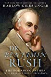 Image of Dr. Benjamin Rush: The Founding Father Who Healed a Wounded Nation