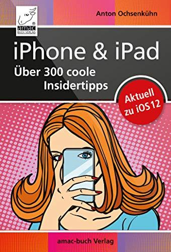 iPhone & iPad - Über 300 coole Insidertipps: Aktuell für iOS 12