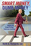 SMART MONEY, Dumb Money: Beating the Crowd Through Contrarian Investing (English Edition)