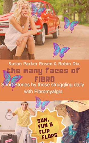 The Many Faces of Fibro: Short Stories By Those Struggling Daily with Fibromyalgia - Sun, Fun and Flip-Flops (English Edition)