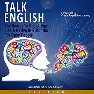 Talk English     The Secret to Speak English Like a Native in 6 Months for Busy People              By:                                                                                                                                 Ken Xiao                               Narrated by:                                                                                                                                 Scott P. Delaney                      Length: 1 hr and 17 mins     167 ratings     Overall 3.8