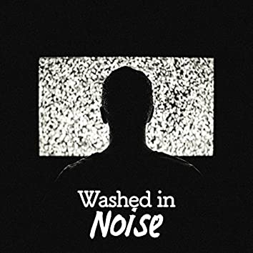 Washed in Noise