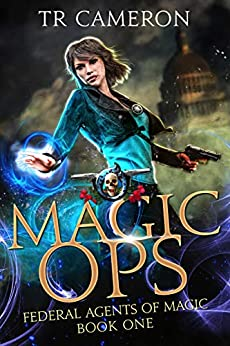 Magic Ops: An Urban Fantasy Action Adventure (Federal Agents of Magic Book 1) by [TR Cameron, Martha Carr, Michael Anderle]