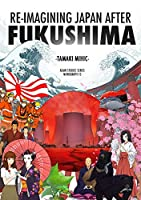 Re-imagining Japan after Fukushima (Asian Studies Series)
