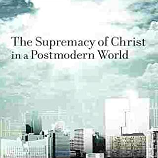 Supremacy of Christ in a Postmodern World audiobook cover art