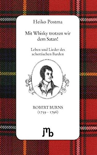 Mit Whisky trotzen wir dem Satan!: Leben und Lieder des schottischen Barden Robert Burns (1759-1796)