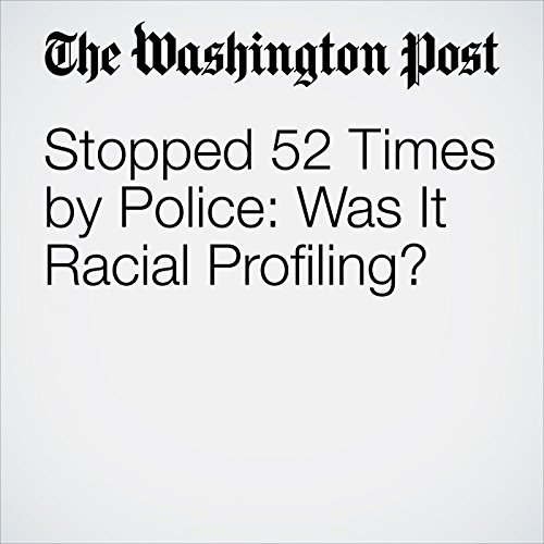 Stopped 52 Times by Police: Was It Racial Profiling? audiobook cover art