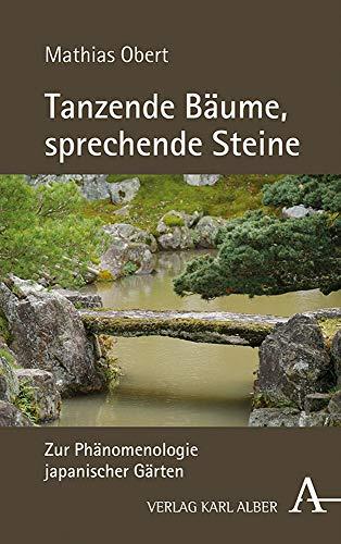 Tanzende Bäume, sprechende Steine: Zur Phänomenologie japanischer Gärten: Zur Phanomenologie Japanischer Garten