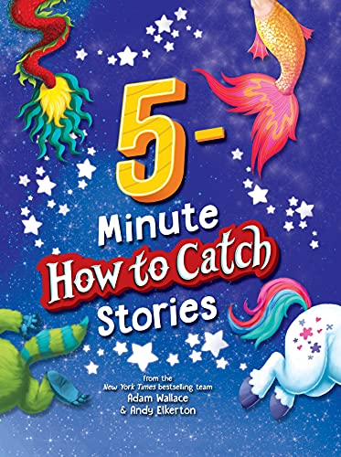 5-Minute How to Catch Stories: A Storybook Collection of 12 Amazing Adventures with Unicorns, Monsters, Elves, and More Magical Creatures!