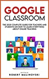 Google Classroom: The 2020 Complete Guide for Teachers and Students on How to Learn Everything About Online Teaching (English Edition)