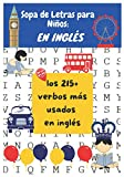 Sopa de Letras para Niños: Libro de Sopa de Letras para Niños con Juegos temáticos para Aprender Inglés|Aprende los 220 Verbos más usados del inglés|