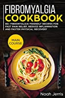 Fibromyalgia Cookbook: MAIN COURSE - 80+ Fibromyalgia-Friendly Recipes for Fast Pain Relief, Reduce Inflammation and Faster Physical Recovery