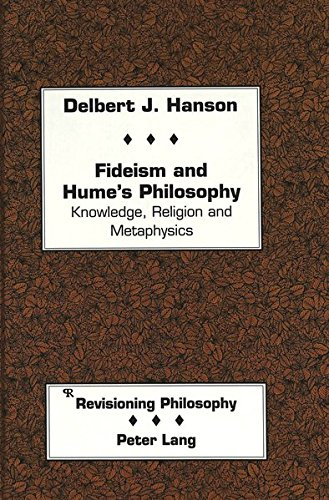 Fideism and Hume's Philosophy: Knowledge, Religion and Metaphysics (Revisioning Philosophy)
