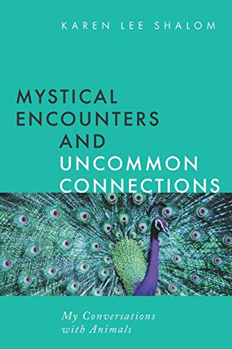 Mystical Encounters and Uncommon Connections: My Conversations with Animals