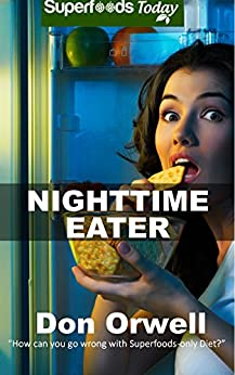 Nighttime Eater: How to manage Nighttime Eating and Binge Eating Disorders with Quick & Easy Gluten Free Low Cholesterol Whole Foods Recipes full of Antioxidants ... & Phytochemicals (Superfoods Today Book 17) by [Don Orwell]