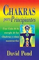 Chakras para principiantes: una guia para equilibrar la energia de sus Chakras