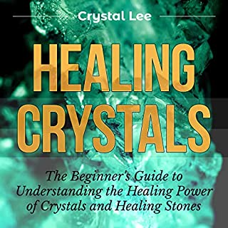 Healing Crystals: Beginner's Guide to Understanding the Healing Power of Crystals and Healing Stones cover art