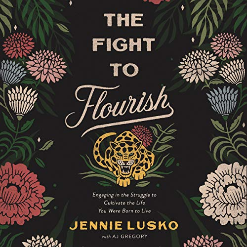The Fight to Flourish Audiobook By Jennie Lusko cover art